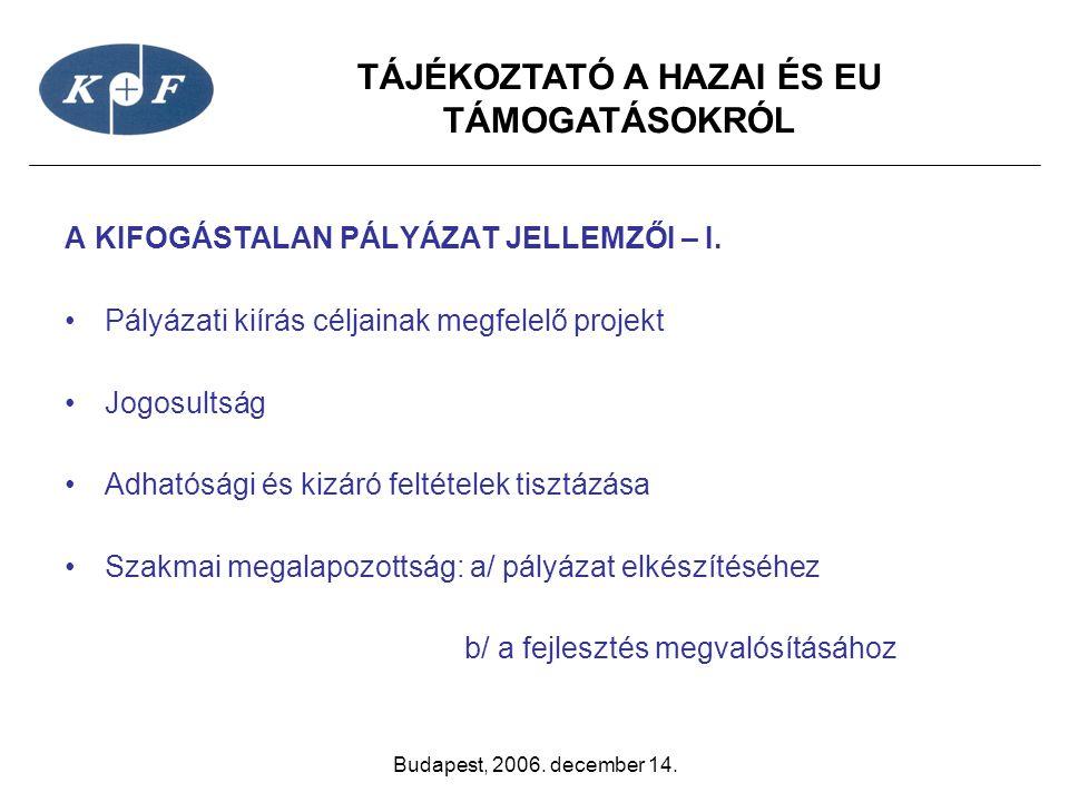 TÁJÉKOZTATÓ A HAZAI ÉS EU TÁMOGATÁSOKRÓL Budapest, 2006. december 14. A KIFOGÁSTALAN PÁLYÁZAT JELLEMZŐI – I. •Pályázati kiírás céljainak megfelelő pro