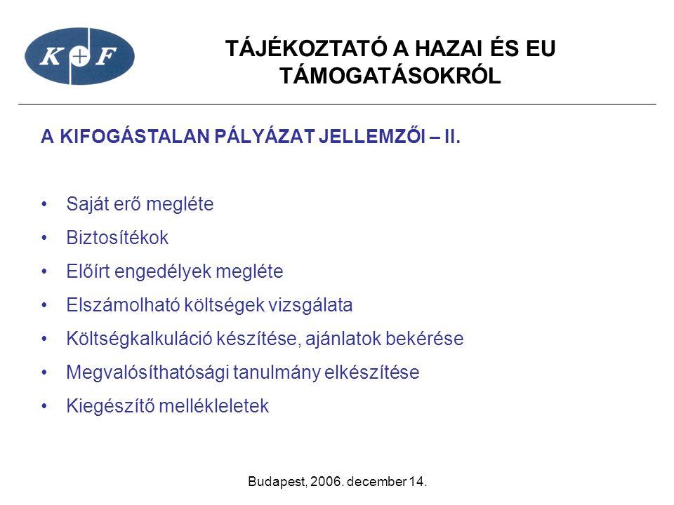 TÁJÉKOZTATÓ A HAZAI ÉS EU TÁMOGATÁSOKRÓL Budapest, 2006. december 14. A KIFOGÁSTALAN PÁLYÁZAT JELLEMZŐI – II. •Saját erő megléte •Biztosítékok •Előírt