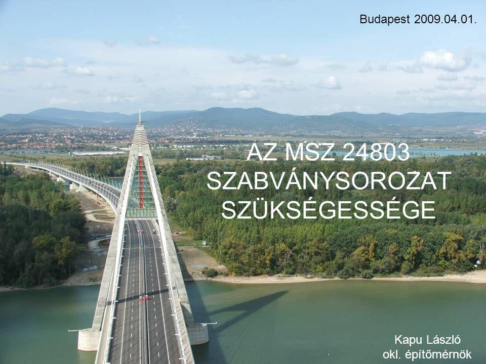 H&V Plusz Építőipari Kft AZ MSZ 24803 SZABVÁNYSOROZAT SZÜKSÉGESSÉGE Budapest 2009.04.01. Kapu László okl. építőmérnök