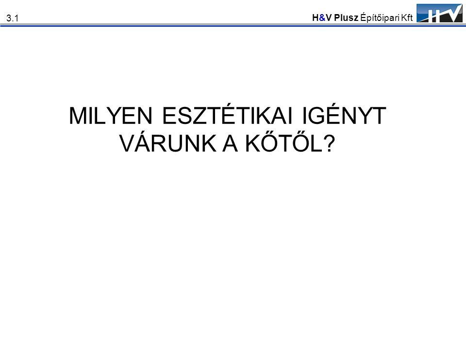 H&V Plusz Építőipari Kft MILYEN ESZTÉTIKAI IGÉNYT VÁRUNK A KŐTŐL? 3.1