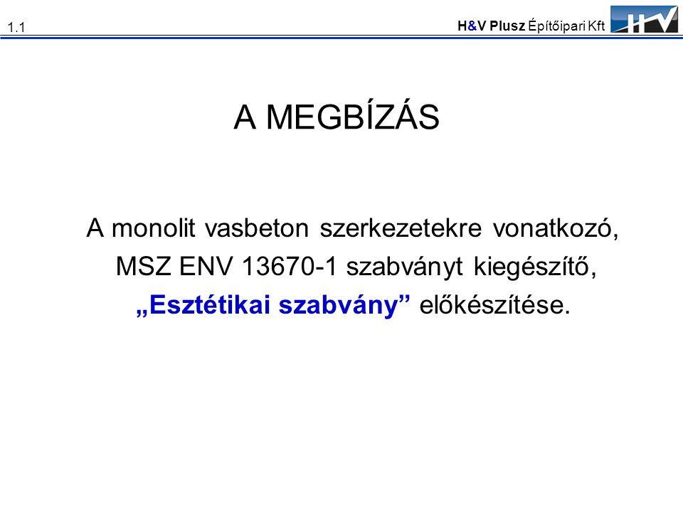 """H&V Plusz Építőipari Kft A MEGBÍZÁS A monolit vasbeton szerkezetekre vonatkozó, MSZ ENV 13670-1 szabványt kiegészítő, """"Esztétikai szabvány"""" előkészíté"""