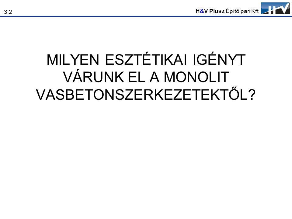 H&V Plusz Építőipari Kft MILYEN ESZTÉTIKAI IGÉNYT VÁRUNK EL A MONOLIT VASBETONSZERKEZETEKTŐL? 3.2