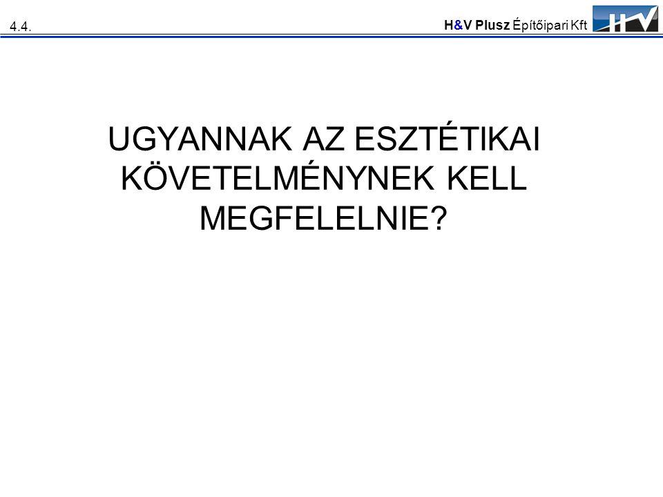 H&V Plusz Építőipari Kft UGYANNAK AZ ESZTÉTIKAI KÖVETELMÉNYNEK KELL MEGFELELNIE? 4.4.