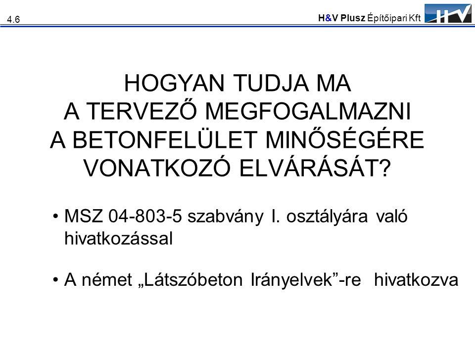 """H&V Plusz Építőipari Kft HOGYAN TUDJA MA A TERVEZŐ MEGFOGALMAZNI A BETONFELÜLET MINŐSÉGÉRE VONATKOZÓ ELVÁRÁSÁT? •A német """"Látszóbeton Irányelvek""""-re h"""