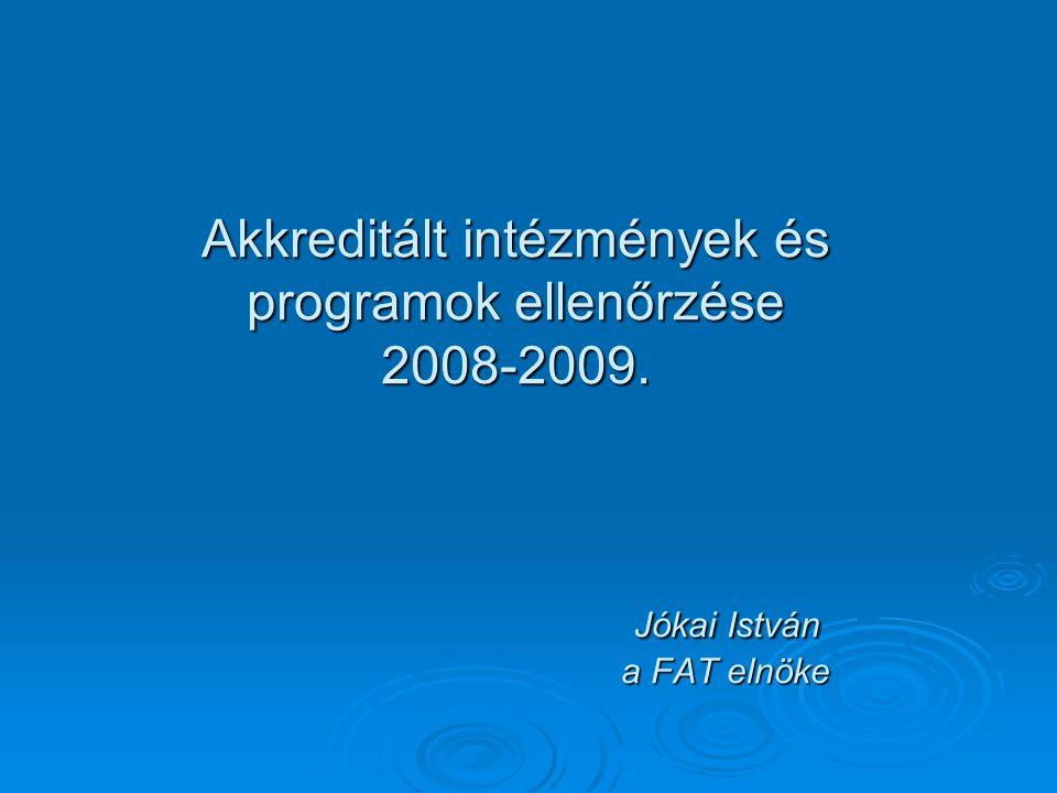 Akkreditált intézmények és programok ellenőrzése 2008-2009. Jókai István a FAT elnöke