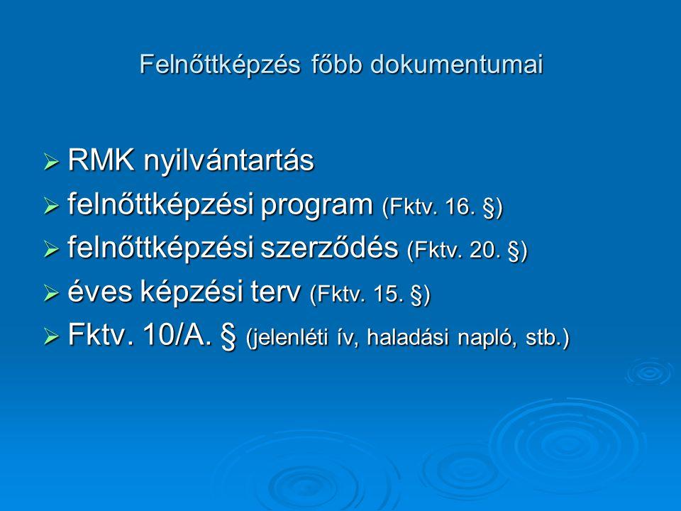 Felnőttképzés főbb dokumentumai  RMK nyilvántartás  felnőttképzési program (Fktv.