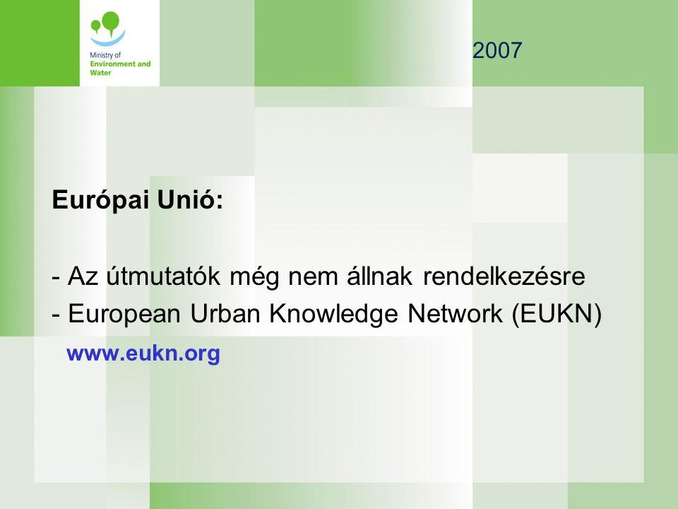2007 Európai Unió: - Az útmutatók még nem állnak rendelkezésre - European Urban Knowledge Network (EUKN) www.eukn.org