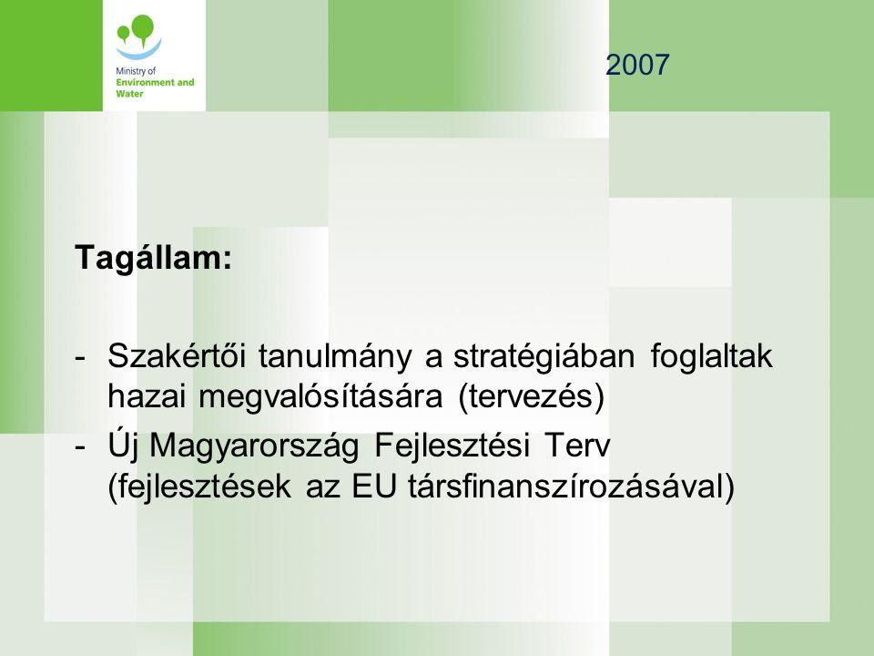 2007 Tagállam: -Szakértői tanulmány a stratégiában foglaltak hazai megvalósítására (tervezés) -Új Magyarország Fejlesztési Terv (fejlesztések az EU társfinanszírozásával)