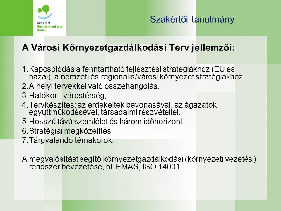 Szakértői tanulmány A Városi Környezetgazdálkodási Terv jellemzői: 1.Kapcsolódás a fenntartható fejlesztési stratégiákhoz (EU és hazai), a nemzeti és regionális/városi környezet stratégiákhoz.