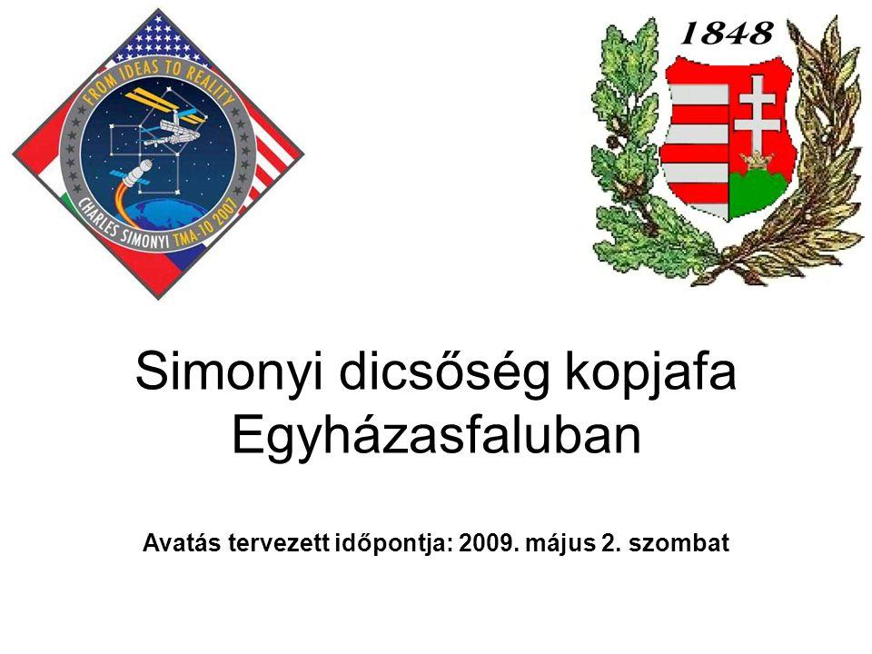 Simonyi dicsőség kopjafa Egyházasfaluban Avatás tervezett időpontja: 2009. május 2. szombat