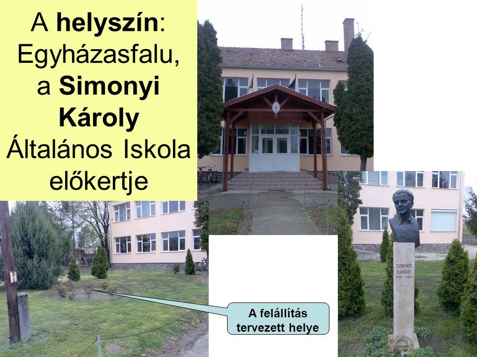 A helyszín: Egyházasfalu, a Simonyi Károly Általános Iskola előkertje A felállítás tervezett helye