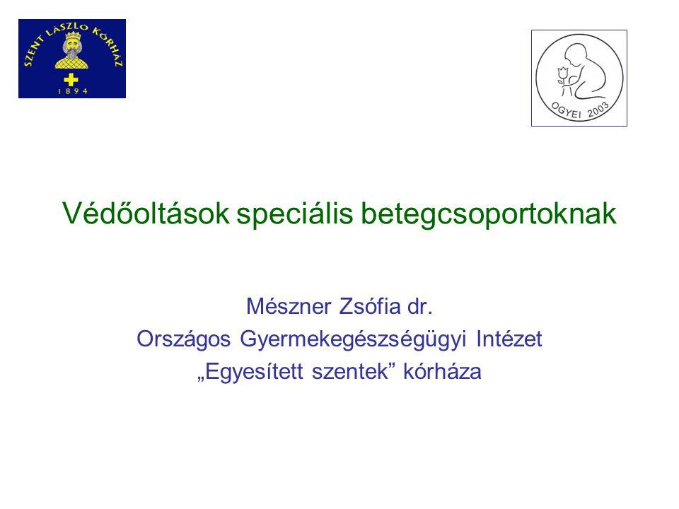 """Védőoltások speciális betegcsoportoknak Mészner Zsófia dr. Országos Gyermekegészségügyi Intézet """"Egyesített szentek"""" kórháza"""