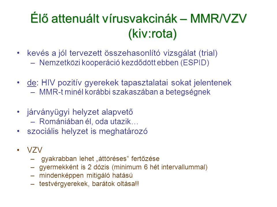 Élő attenuált vírusvakcinák – MMR/VZV (kiv:rota) •kevés a jól tervezett összehasonlító vizsgálat (trial) –Nemzetközi kooperáció kezdődött ebben (ESPID
