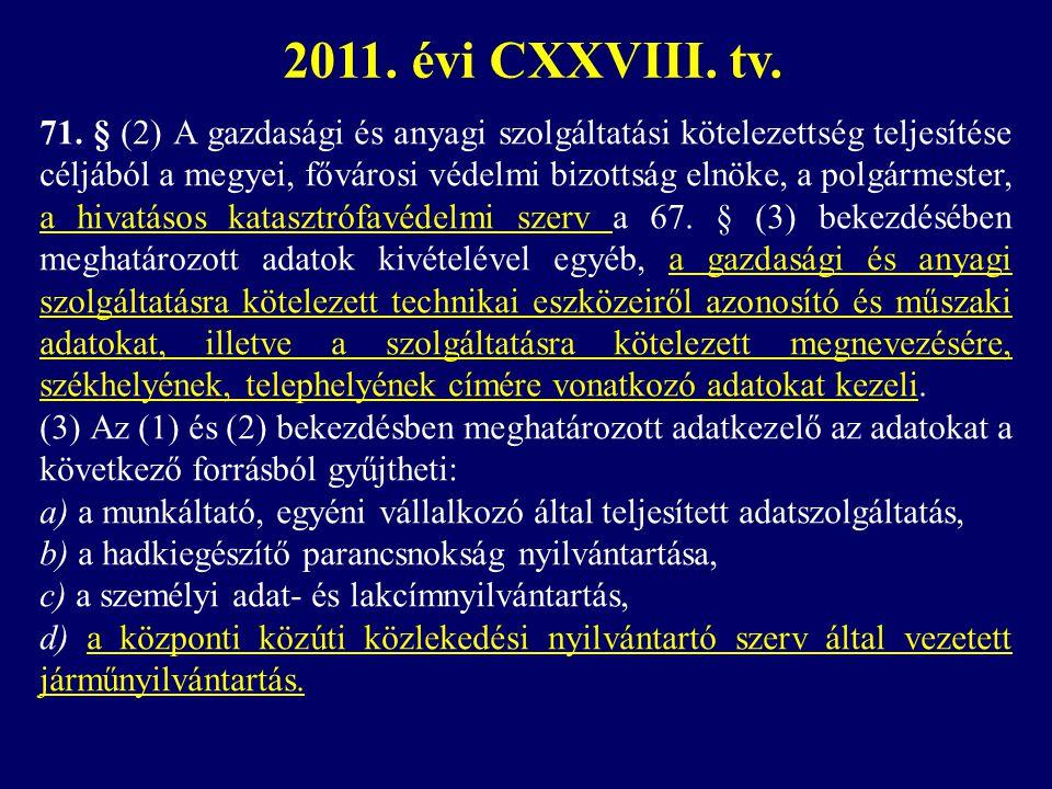 71. § (2) A gazdasági és anyagi szolgáltatási kötelezettség teljesítése céljából a megyei, fővárosi védelmi bizottság elnöke, a polgármester, a hivatá