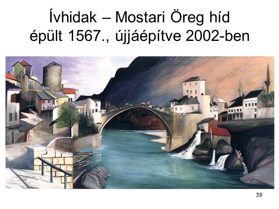 39 Ívhidak – Mostari Öreg híd épült 1567., újjáépítve 2002-ben