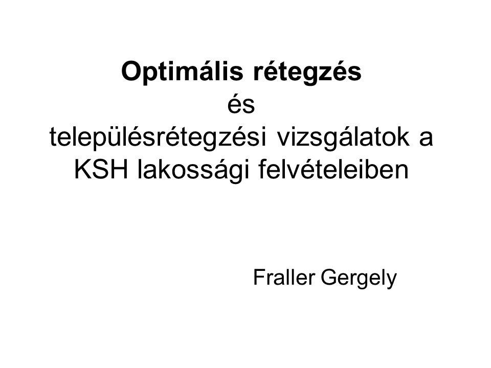 Optimális rétegzés és településrétegzési vizsgálatok a KSH lakossági felvételeiben Fraller Gergely