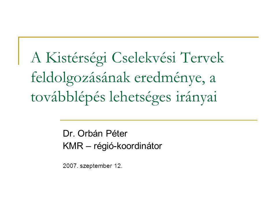 A Kistérségi Cselekvési Tervek feldolgozásának eredménye, a továbblépés lehetséges irányai Dr.