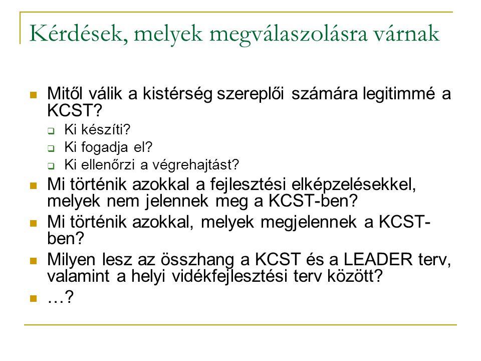 Kérdések, melyek megválaszolásra várnak  Mitől válik a kistérség szereplői számára legitimmé a KCST.