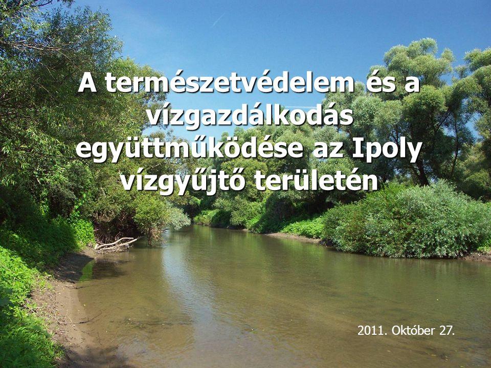 A természetvédelem és a vízgazdálkodás együttműködése az Ipoly vízgyűjtő területén 2011. Október 27.