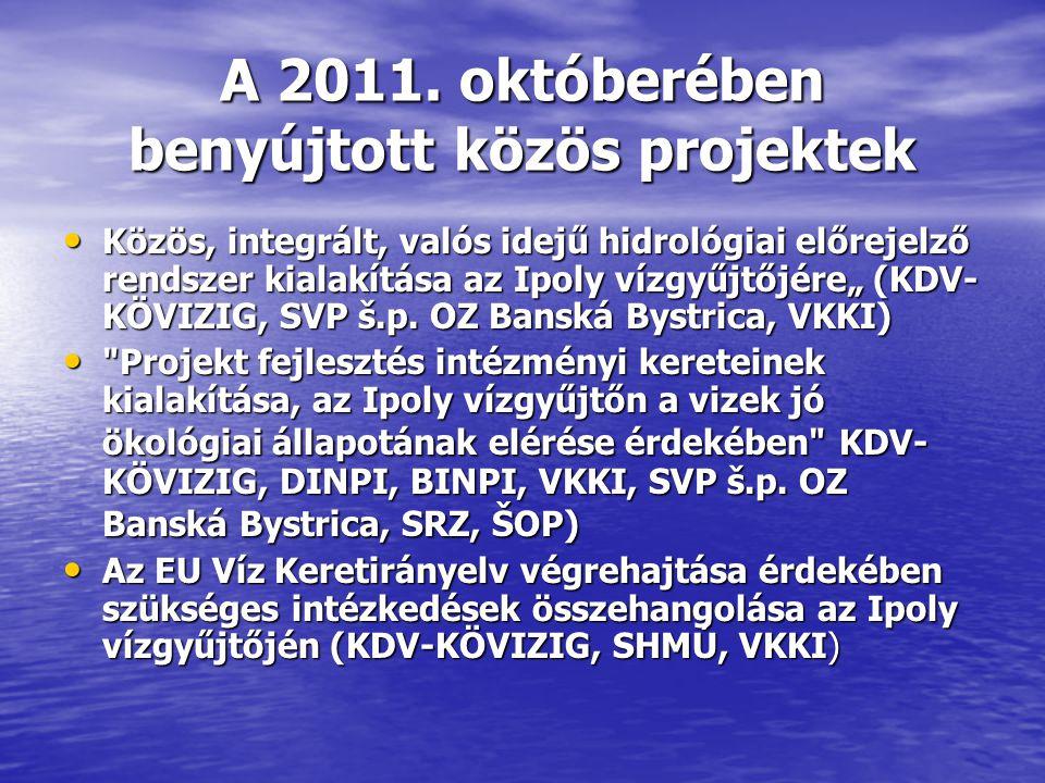 """A 2011. októberében benyújtott közös projektek • Közös, integrált, valós idejű hidrológiai előrejelző rendszer kialakítása az Ipoly vízgyűjtőjére"""" (KD"""