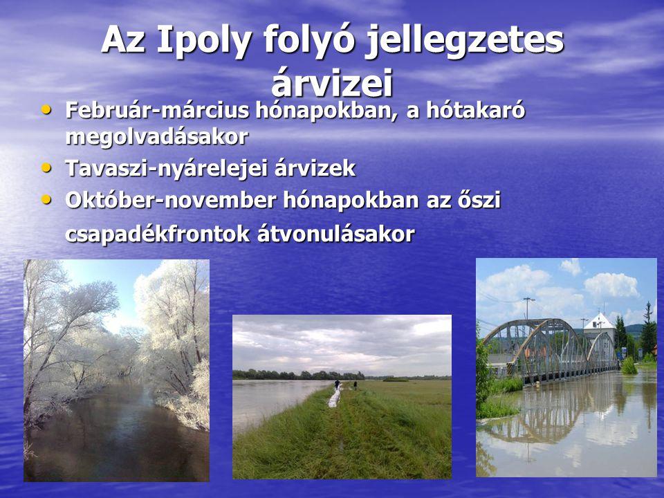 Az Ipoly folyó jellegzetes árvizei • Február-március hónapokban, a hótakaró megolvadásakor • Tavaszi-nyárelejei árvizek • Október-november hónapokban