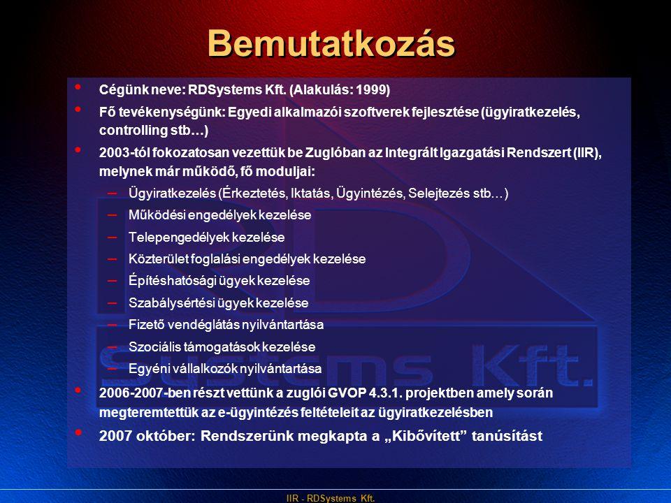 IIR - RDSystems Kft. Bemutatkozás • Cégünk neve: RDSystems Kft. (Alakulás: 1999) • Fő tevékenységünk: Egyedi alkalmazói szoftverek fejlesztése (ügyira