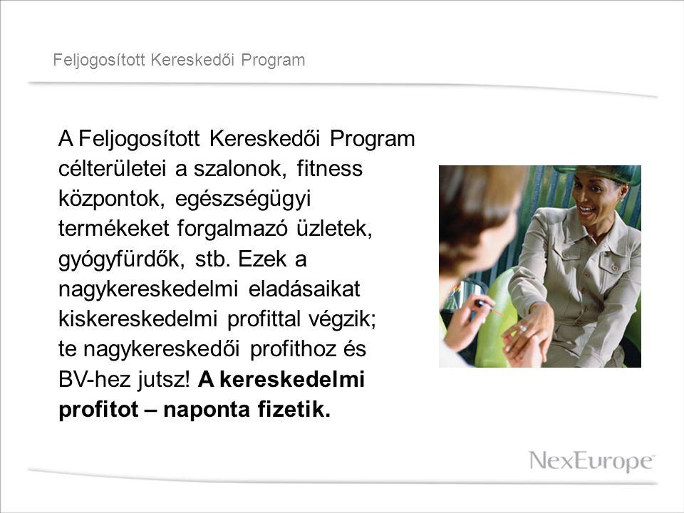 Feljogosított Kereskedői Program A Feljogosított Kereskedői Program célterületei a szalonok, fitness központok, egészségügyi termékeket forgalmazó üzletek, gyógyfürdők, stb.