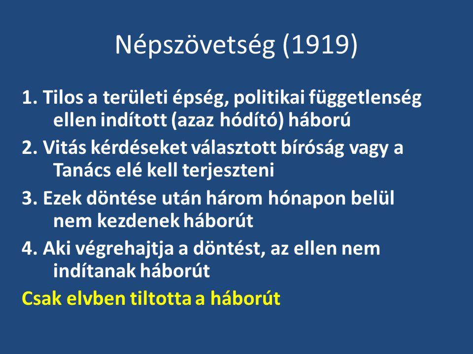 Népszövetség (1919) 1. Tilos a területi épség, politikai függetlenség ellen indított (azaz hódító) háború 2. Vitás kérdéseket választott bíróság vagy