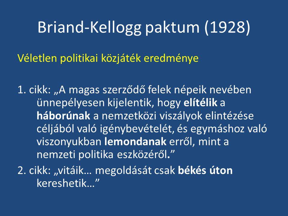"""Briand-Kellogg paktum (1928) Véletlen politikai közjáték eredménye 1. cikk: """"A magas szerződő felek népeik nevében ünnepélyesen kijelentik, hogy elíté"""
