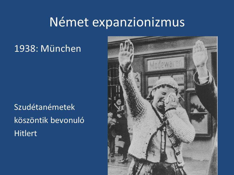 Német expanzionizmus 1938: München Szudétanémetek köszöntik bevonuló Hitlert