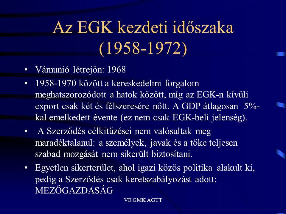 VE GMK AGTT Az EGK kezdeti időszaka (1958-1972) •Vámunió létrejön: 1968 •1958-1970 között a kereskedelmi forgalom meghatszorozódott a hatok között, mí