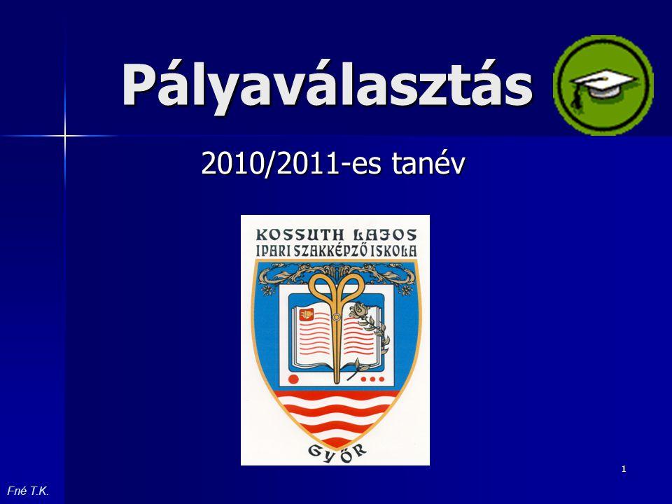 1 Pályaválasztás 2010/2011-es tanév Fné T.K.