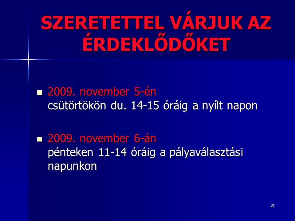 21 SZERETETTEL VÁRJUK AZ ÉRDEKLŐDŐKET  2009. november 5-én csütörtökön du.