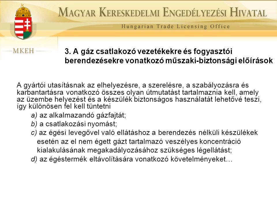 3. A gáz csatlakozó vezetékekre és fogyasztói berendezésekre vonatkozó műszaki-biztonsági előírások A gyártói utasításnak az elhelyezésre, a szerelésr