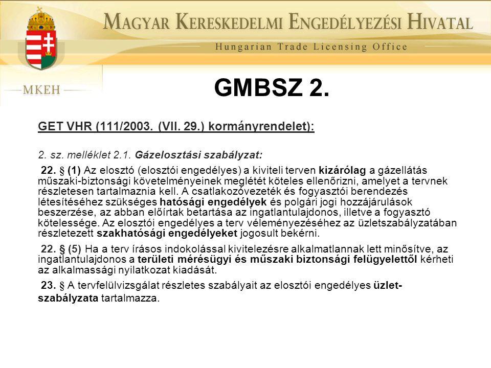 GMBSZ 2. GET VHR (111/2003. (VII. 29.) kormányrendelet): 2. sz. melléklet 2.1. Gázelosztási szabályzat: 22. § (1) Az elosztó (elosztói engedélyes) a k