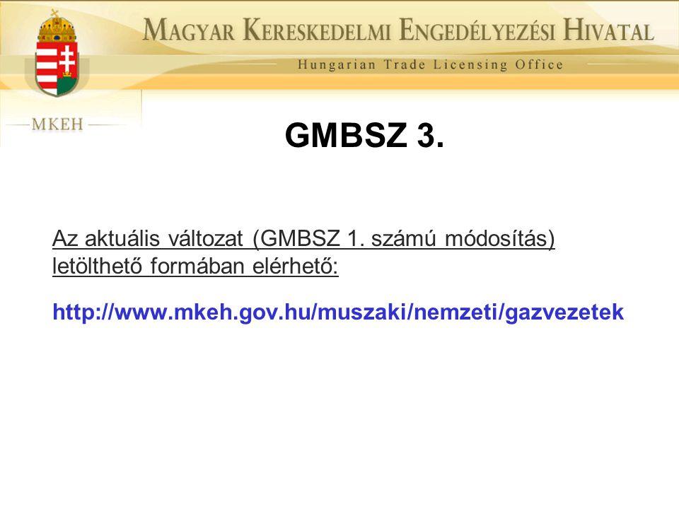 GMBSZ 3. Az aktuális változat (GMBSZ 1. számú módosítás) letölthető formában elérhető: http://www.mkeh.gov.hu/muszaki/nemzeti/gazvezetek