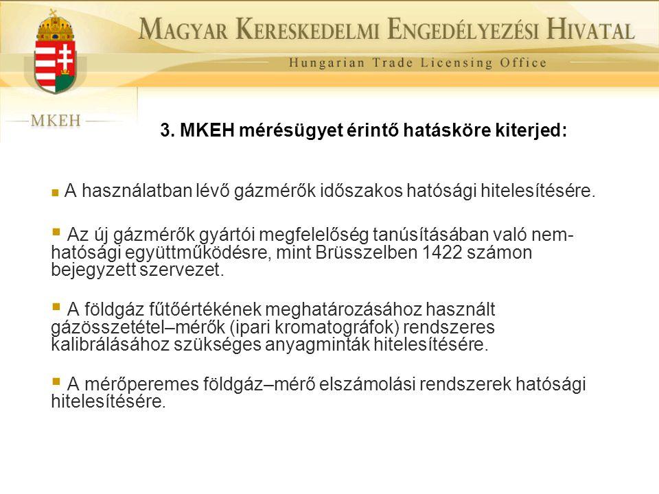 3. MKEH mérésügyet érintő hatásköre kiterjed:  A használatban lévő gázmérők időszakos hatósági hitelesítésére.  Az új gázmérők gyártói megfelelőség