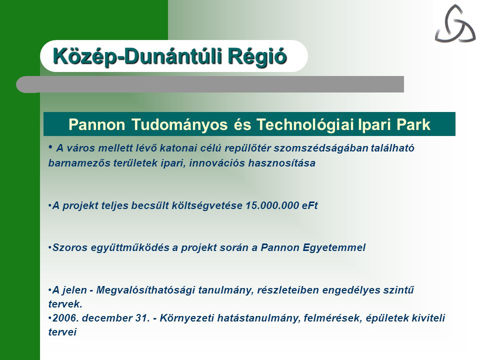 Pannon Tudományos és Technológiai Ipari Park • A város mellett lévő katonai célú repülőtér szomszédságában található barnamezős területek ipari, innov