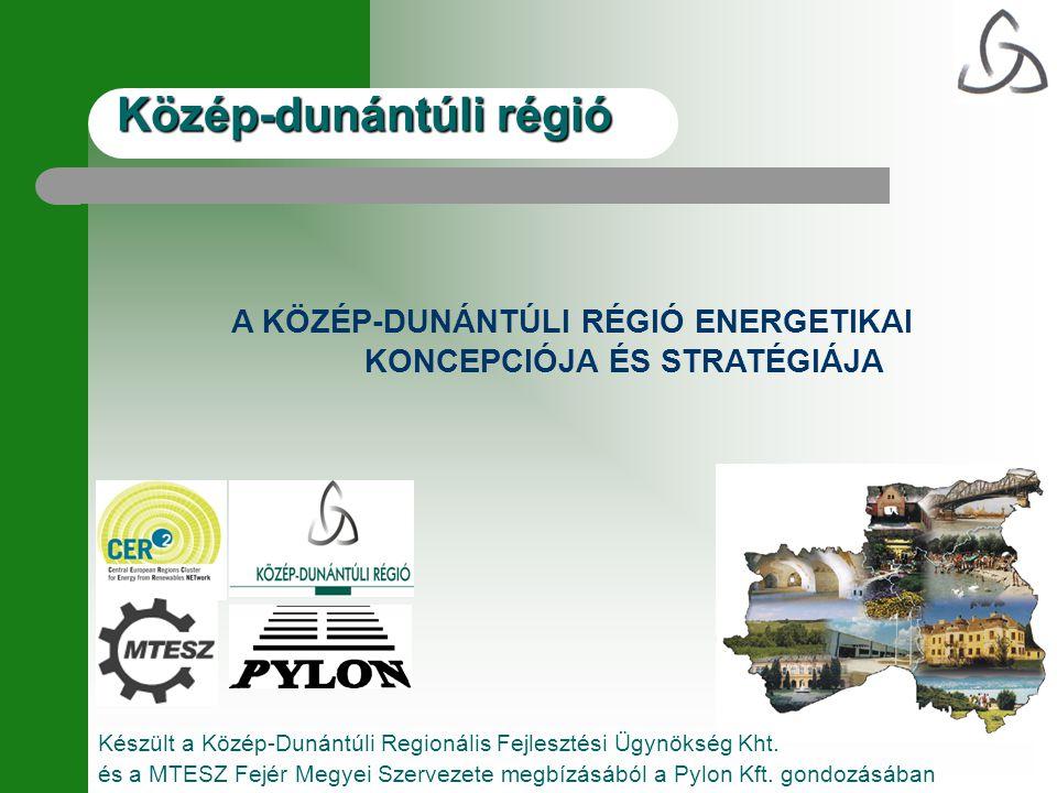 Közép-dunántúli régió A KÖZÉP-DUNÁNTÚLI RÉGIÓ ENERGETIKAI KONCEPCIÓJA ÉS STRATÉGIÁJA Készült a Közép-Dunántúli Regionális Fejlesztési Ügynökség Kht. é