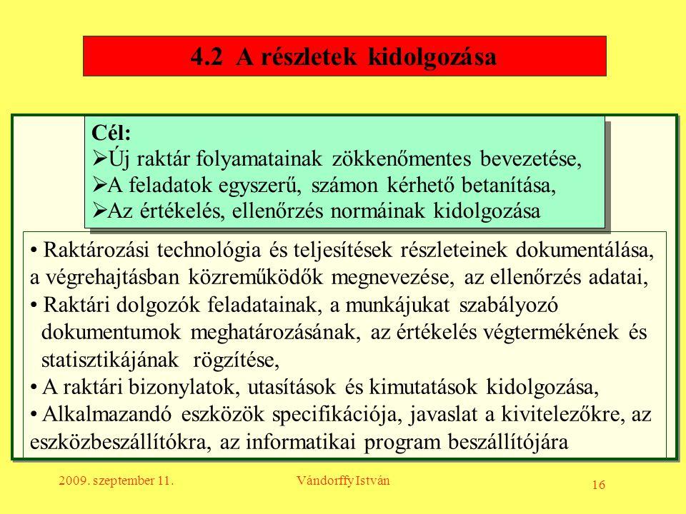 16 2009. szeptember 11.Vándorffy István 4.2 A részletek kidolgozása • Raktározási technológia és teljesítések részleteinek dokumentálása, a végrehajtá