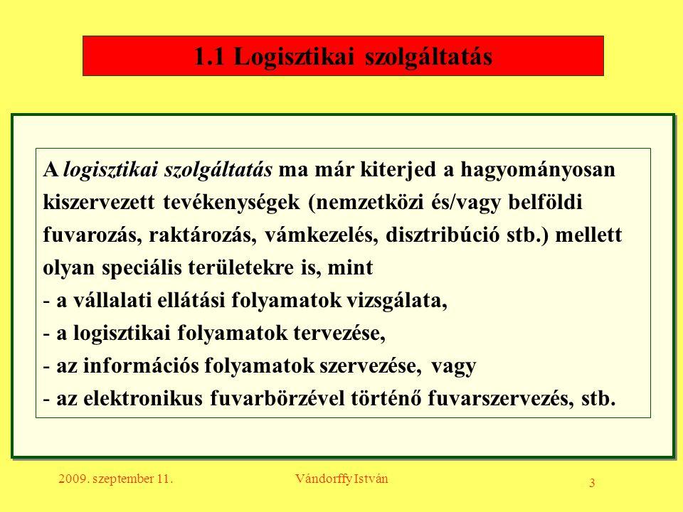 3 2009. szeptember 11.Vándorffy István 1.1 Logisztikai szolgáltatás logisztikai szolgáltatás A logisztikai szolgáltatás ma már kiterjed a hagyományosa