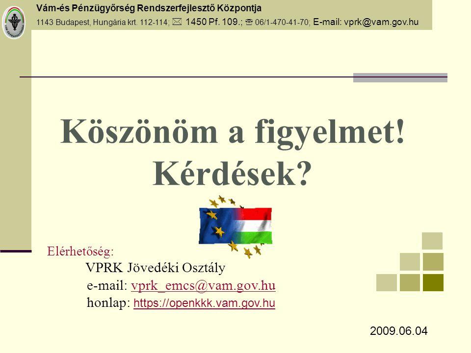 Vám-és Pénzügyőrség Rendszerfejlesztő Központja 1143 Budapest, Hungária krt. 112-114;  1450 Pf. 109.;  06/1-470-41-70; E-mail: vprk@vam.gov.hu Köszö