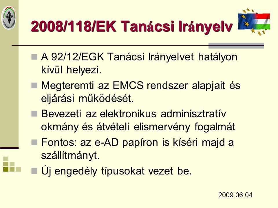2008/118/EK Tan á csi Ir á nyelv  A legfontosabb eljárásokat szabályozza:  Szállítmány regisztráció, e-AD benyújtás  Szállítmány törlése – csak amíg a szállítmány nem hagyta el a feladó telephelyét  Rendeltetési hely módosítás  Szállítmány átvétele, visszaigazolása (kiléptetés igazolása) 2009.06.04