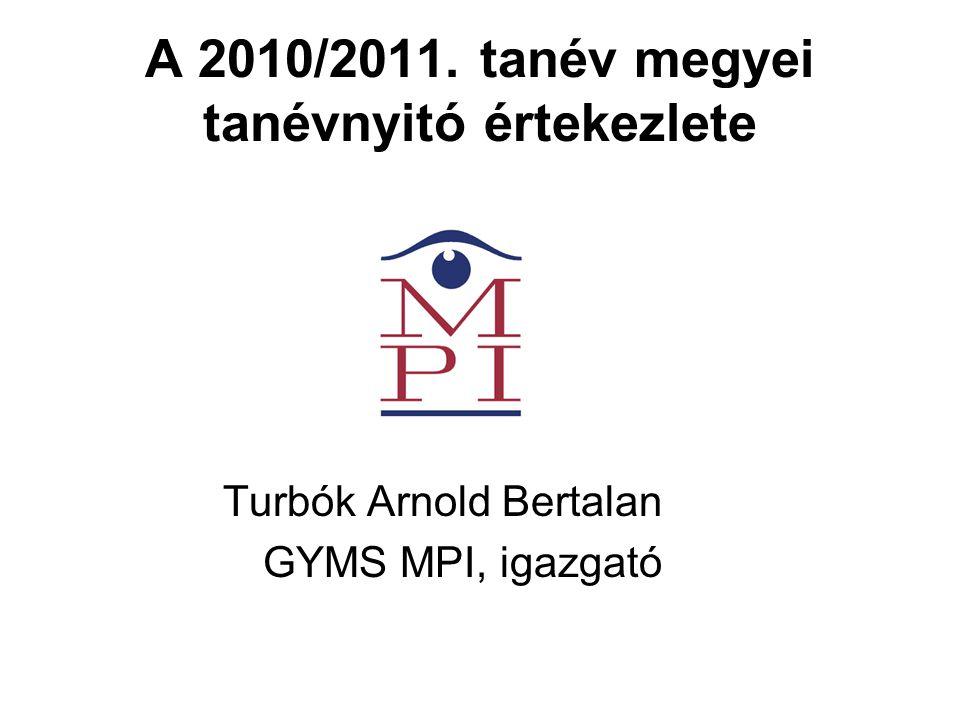 A 2010/2011. tanév megyei tanévnyitó értekezlete Turbók Arnold Bertalan GYMS MPI, igazgató