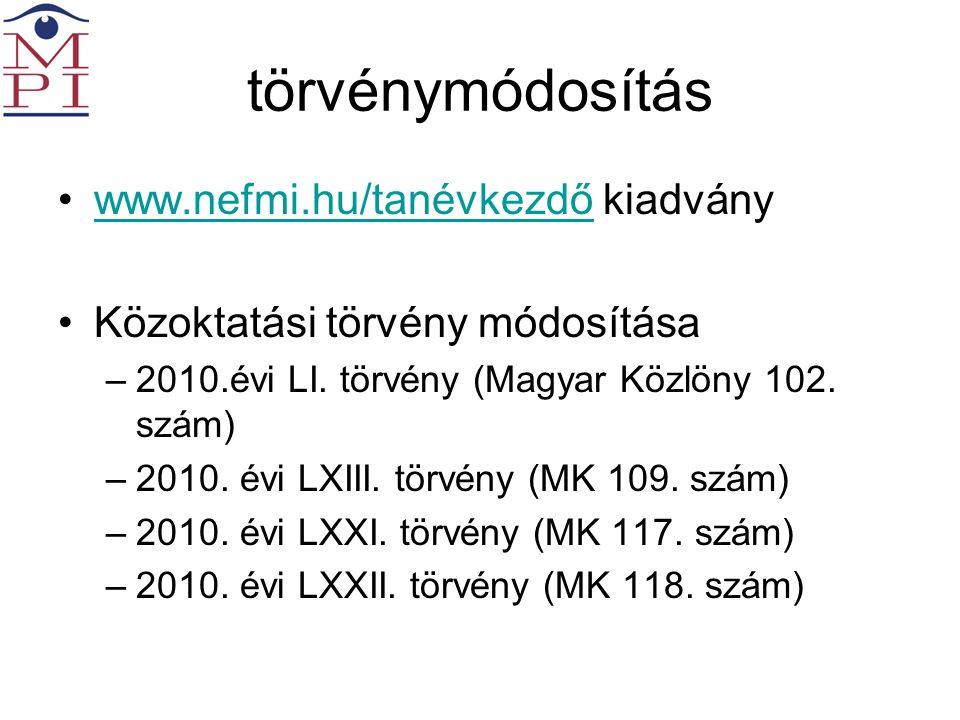törvénymódosítás •www.nefmi.hu/tanévkezdő kiadványwww.nefmi.hu/tanévkezdő •Közoktatási törvény módosítása –2010.évi LI.