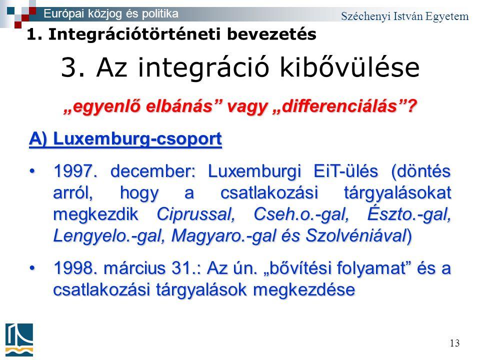 """Széchenyi István Egyetem 13 3. Az integráció kibővülése """"egyenlő elbánás vagy """"differenciálás ."""