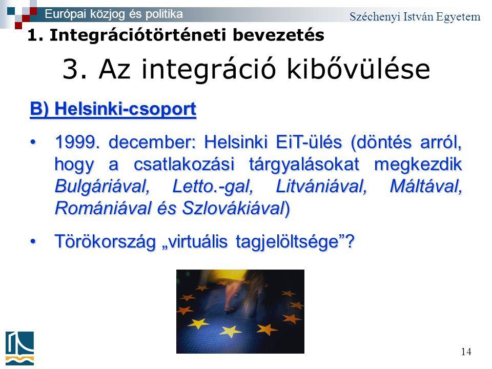 Széchenyi István Egyetem 14 3. Az integráció kibővülése B) Helsinki-csoport •1999.