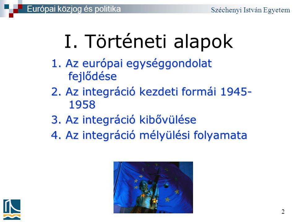 Széchenyi István Egyetem 2 I. Történeti alapok 1.