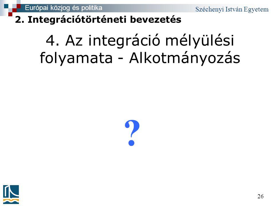 Széchenyi István Egyetem 26 4. Az integráció mélyülési folyamata - Alkotmányozás .