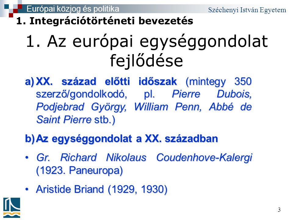 Széchenyi István Egyetem 3 1. Az európai egységgondolat fejlődése a)XX.